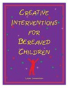 Creative Interventions for Bereaved Children book cover